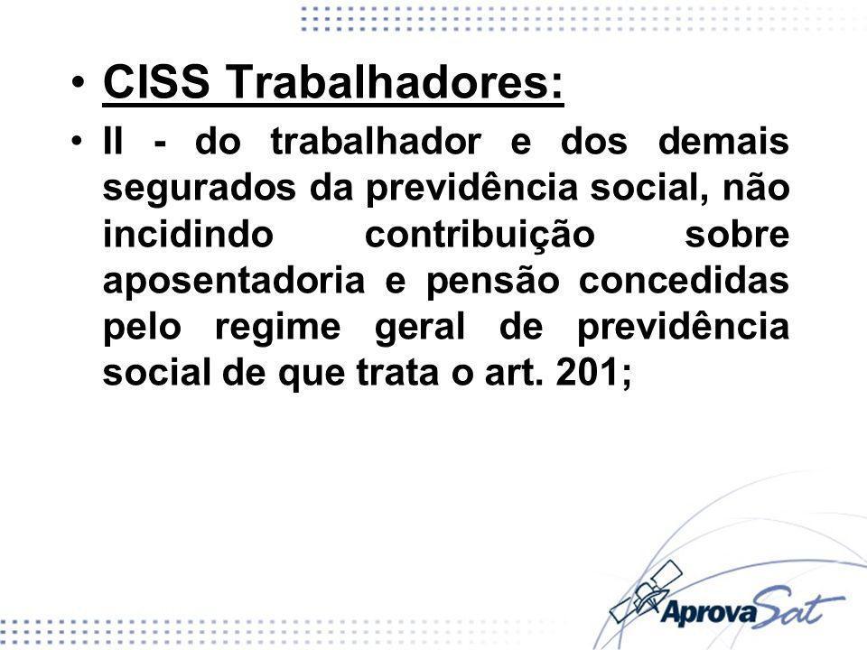 CISS Trabalhadores: II - do trabalhador e dos demais segurados da previdência social, não incidindo contribuição sobre aposentadoria e pensão concedid