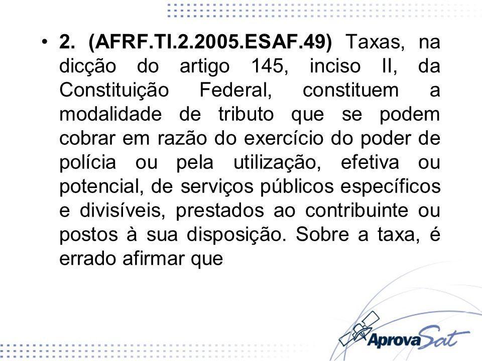 2. (AFRF.TI.2.2005.ESAF.49) Taxas, na dicção do artigo 145, inciso II, da Constituição Federal, constituem a modalidade de tributo que se podem cobrar