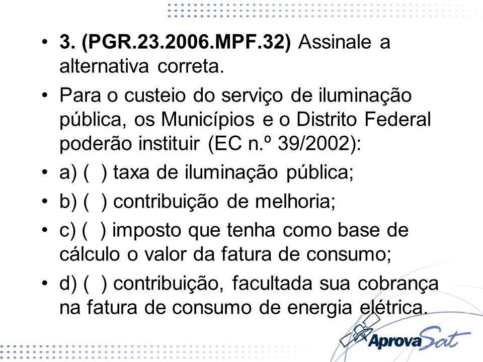 3. (PGR.23.2006.MPF.32) Assinale a alternativa correta. Para o custeio do serviço de iluminação pública, os Municípios e o Distrito Federal poderão in