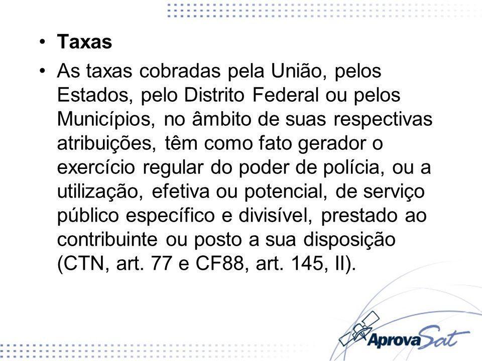 Taxas As taxas cobradas pela União, pelos Estados, pelo Distrito Federal ou pelos Municípios, no âmbito de suas respectivas atribuições, têm como fato