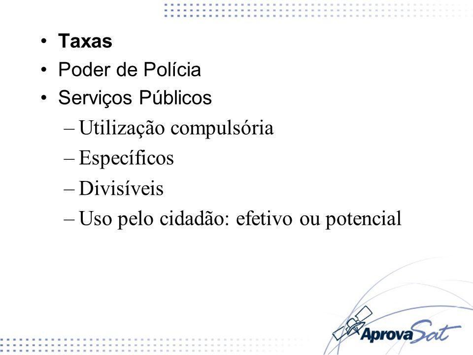 Taxas Poder de Polícia Serviços Públicos – Utilização compulsória – Específicos – Divisíveis – Uso pelo cidadão: efetivo ou potencial