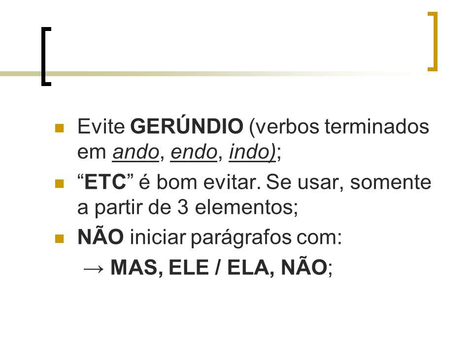 Evite GERÚNDIO (verbos terminados em ando, endo, indo); ETC é bom evitar. Se usar, somente a partir de 3 elementos; NÃO iniciar parágrafos com: MAS, E