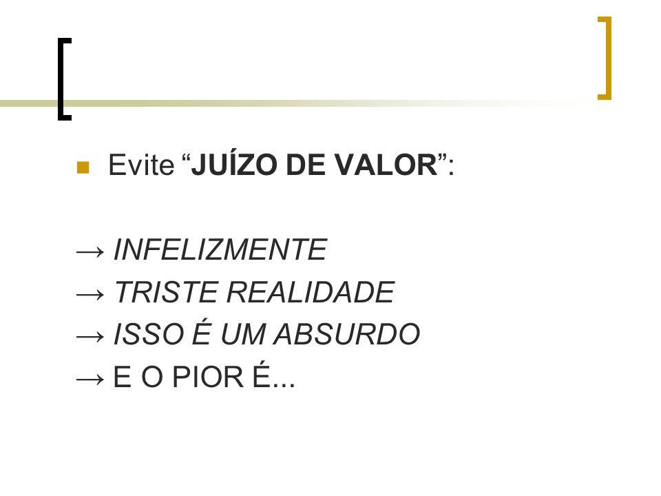 Evite JUÍZO DE VALOR: INFELIZMENTE TRISTE REALIDADE ISSO É UM ABSURDO E O PIOR É...