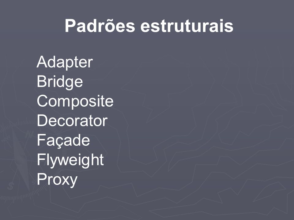 Adapter Bridge Composite Decorator Façade Flyweight Proxy Padrões estruturais