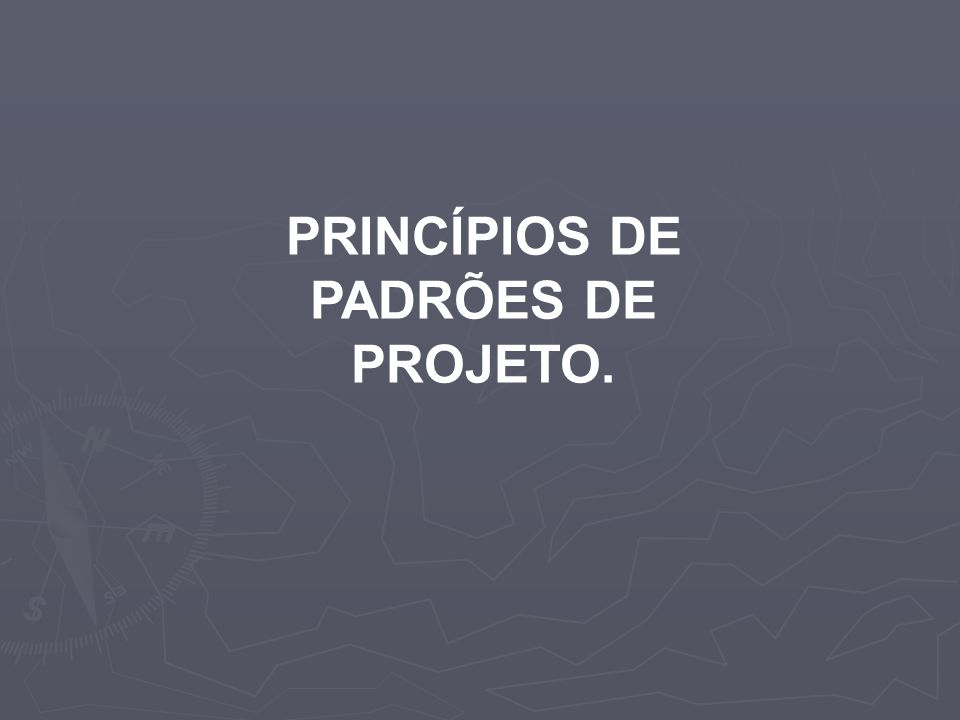 PRINCÍPIOS DE PADRÕES DE PROJETO.