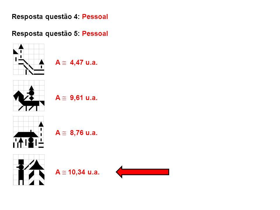 Resposta questão 4: Pessoal Resposta questão 5: Pessoal A 10,34 u.a. A 4,47 u.a. A 8,76 u.a. A 9,61 u.a.