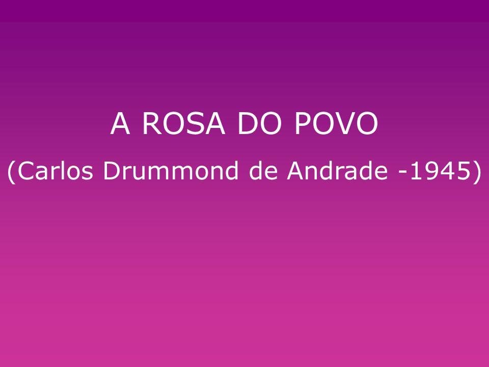 A ROSA DO POVO (Carlos Drummond de Andrade -1945)