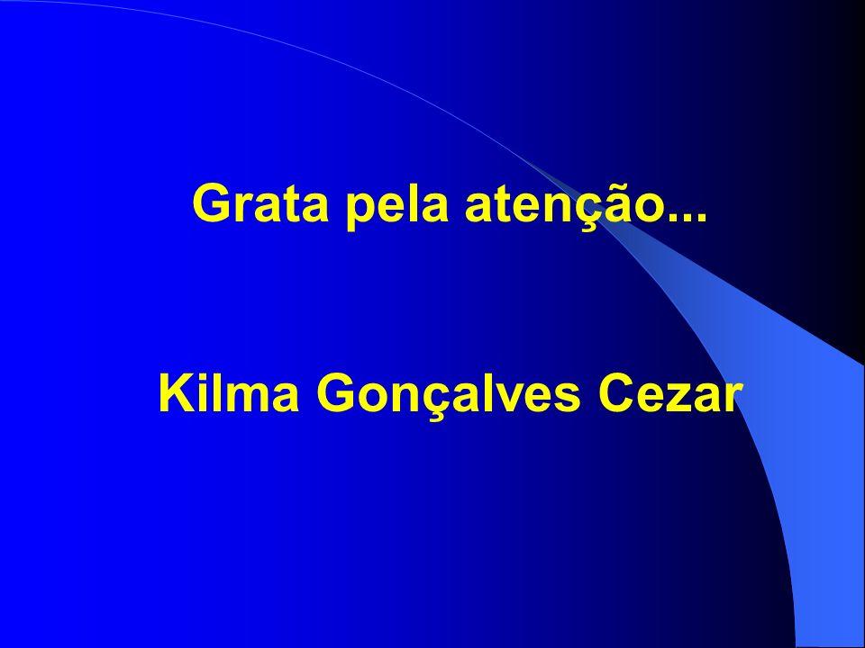 Grata pela atenção... Kilma Gonçalves Cezar