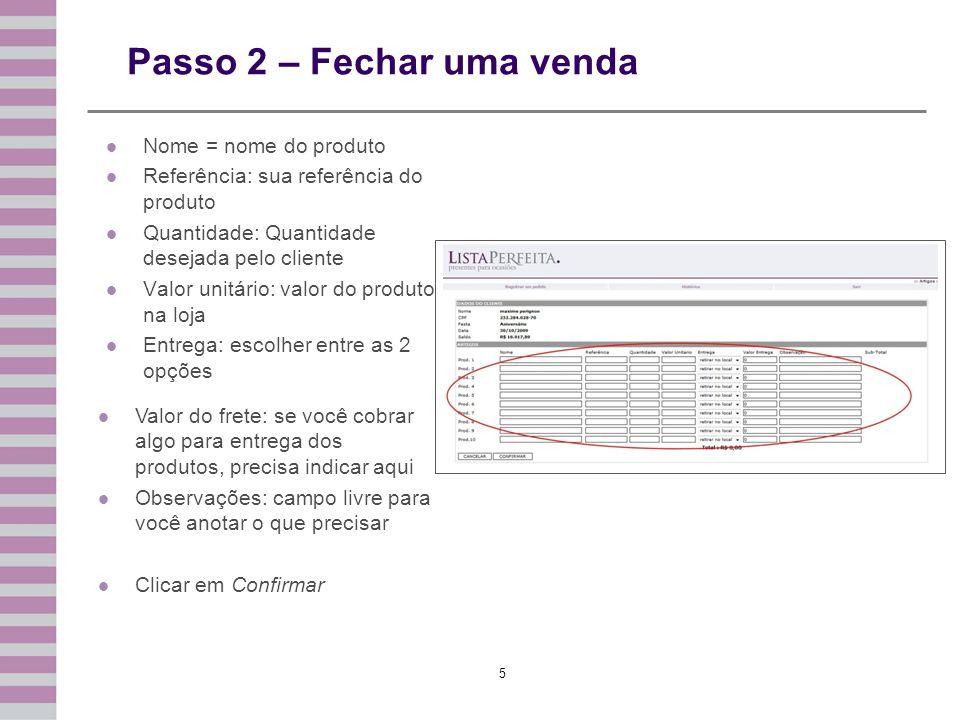 5 Passo 2 – Fechar uma venda Nome = nome do produto Referência: sua referência do produto Quantidade: Quantidade desejada pelo cliente Valor unitário: