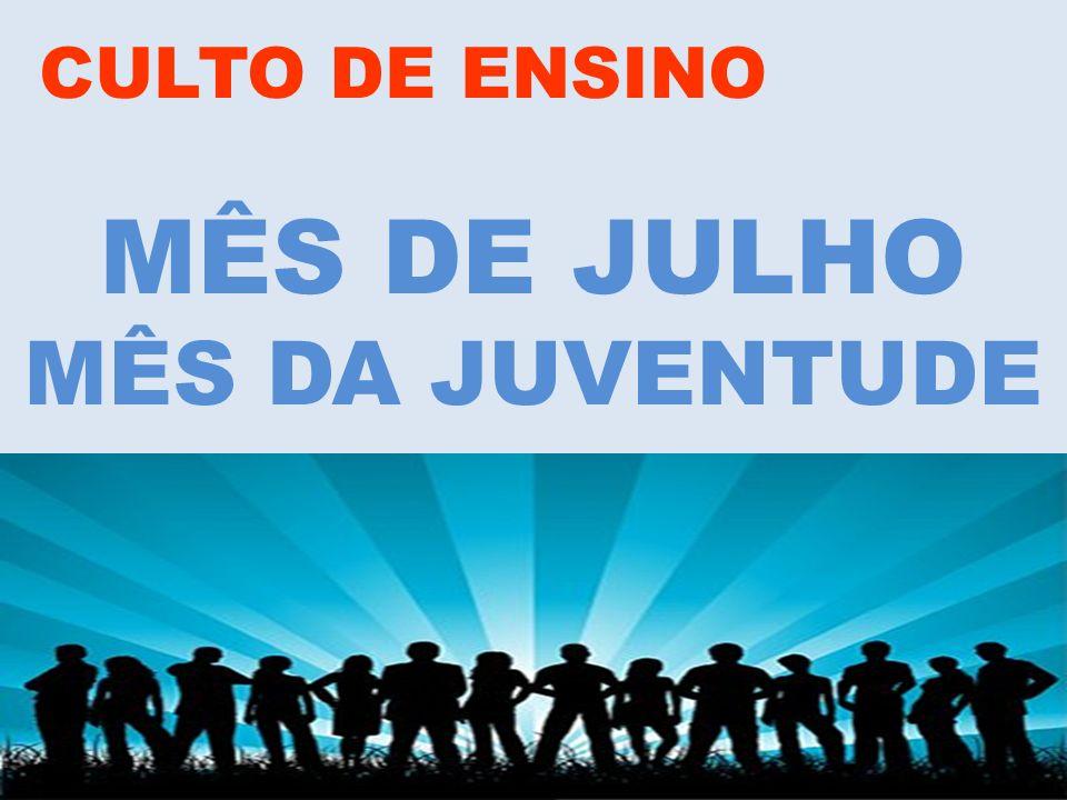 www.advilasolange.com.br CULTO DE ENSINO MÊS DE JULHO MÊS DA JUVENTUDE