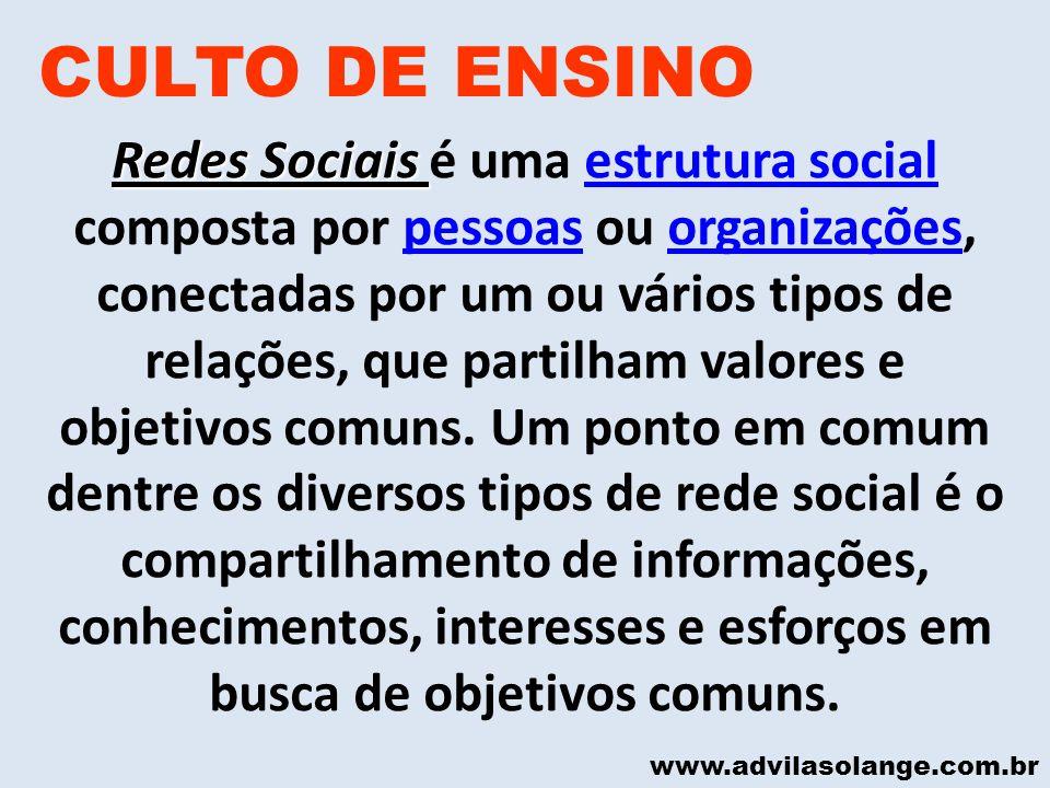 www.advilasolange.com.br CULTO DE ENSINO Redes Sociais Redes Sociais é uma estrutura social composta por pessoas ou organizações, conectadas por um ou