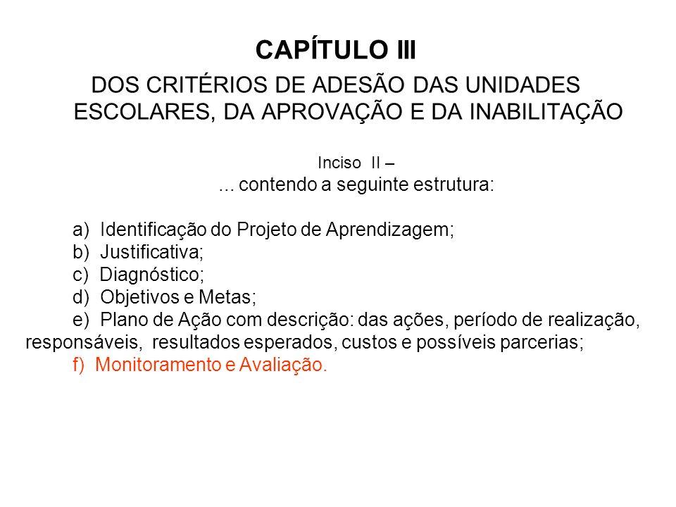 CAPÍTULO III DOS CRITÉRIOS DE ADESÃO DAS UNIDADES ESCOLARES, DA APROVAÇÃO E DA INABILITAÇÃO Inciso II –... contendo a seguinte estrutura: a) Identific