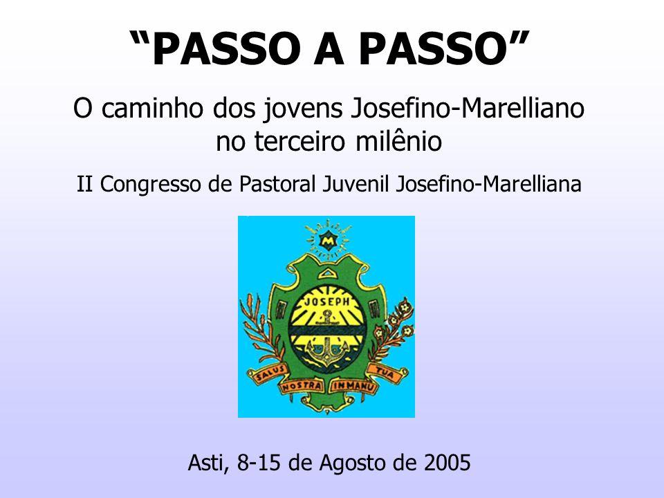 PASSO A PASSO O caminho dos jovens Josefino-Marelliano no terceiro milênio II Congresso de Pastoral Juvenil Josefino-Marelliana Asti, 8-15 de Agosto d