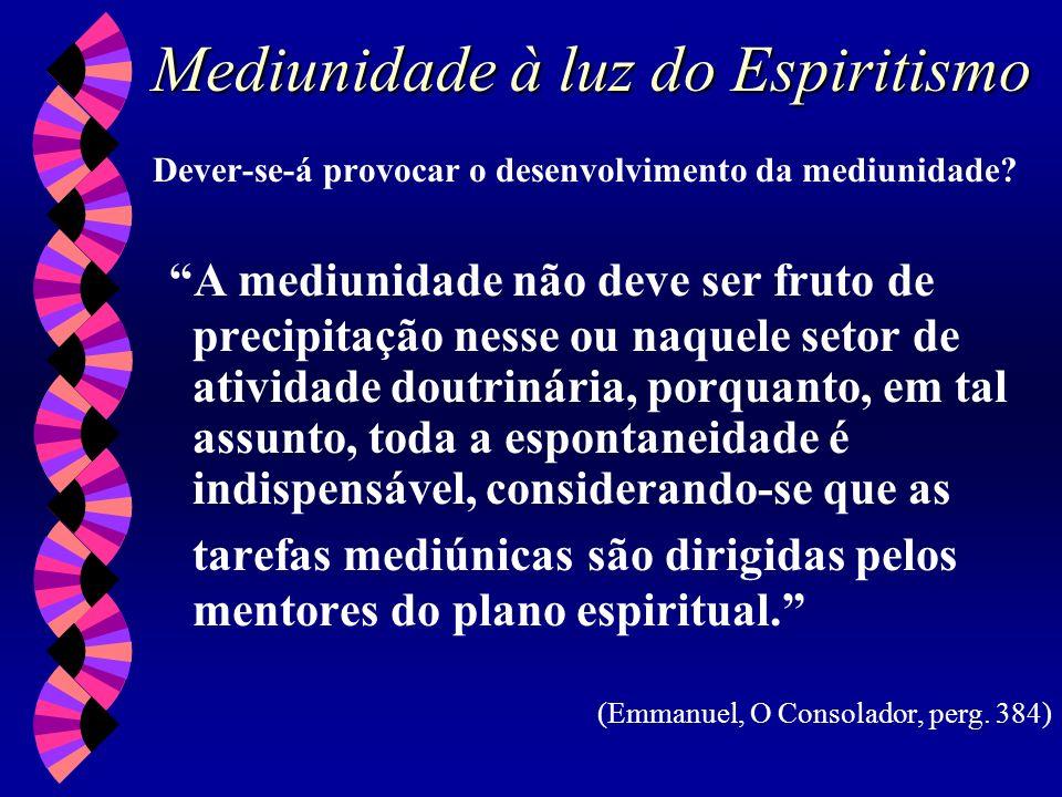 Mediunidade à luz do Espiritismo Dever-se-á provocar o desenvolvimento da mediunidade? A mediunidade não deve ser fruto de precipitação nesse ou naque