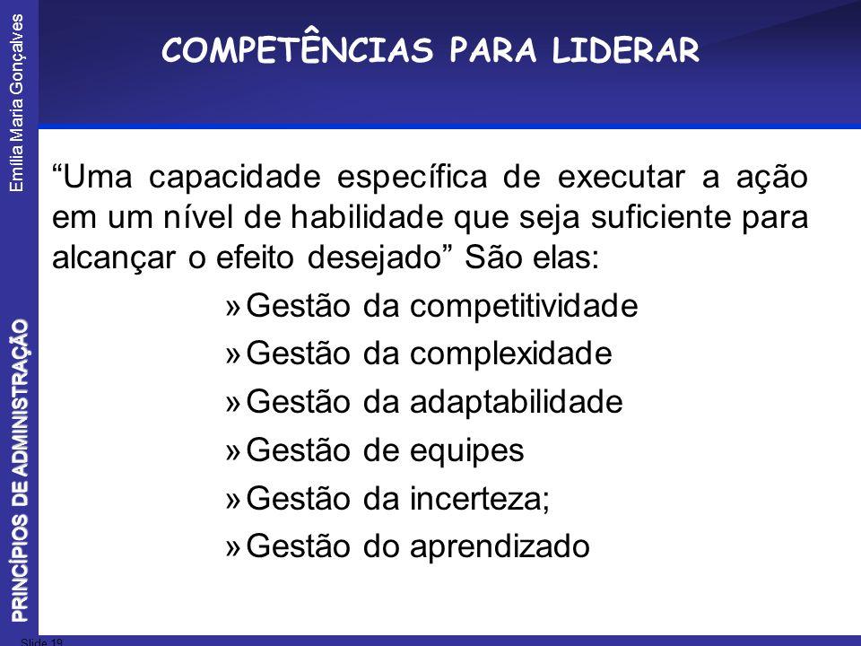 Emília Maria Gonçalves Slide 19 PRINCÍPIOS DE ADMINISTRAÇÃO COMPETÊNCIAS PARA LIDERAR Uma capacidade específica de executar a ação em um nível de habi