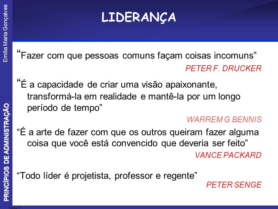 Emília Maria Gonçalves Slide 7 PRINCÍPIOS DE ADMINISTRAÇÃO LIDERANÇA Fazer com que pessoas comuns façam coisas incomuns PETER F. DRUCKER É a capacidad