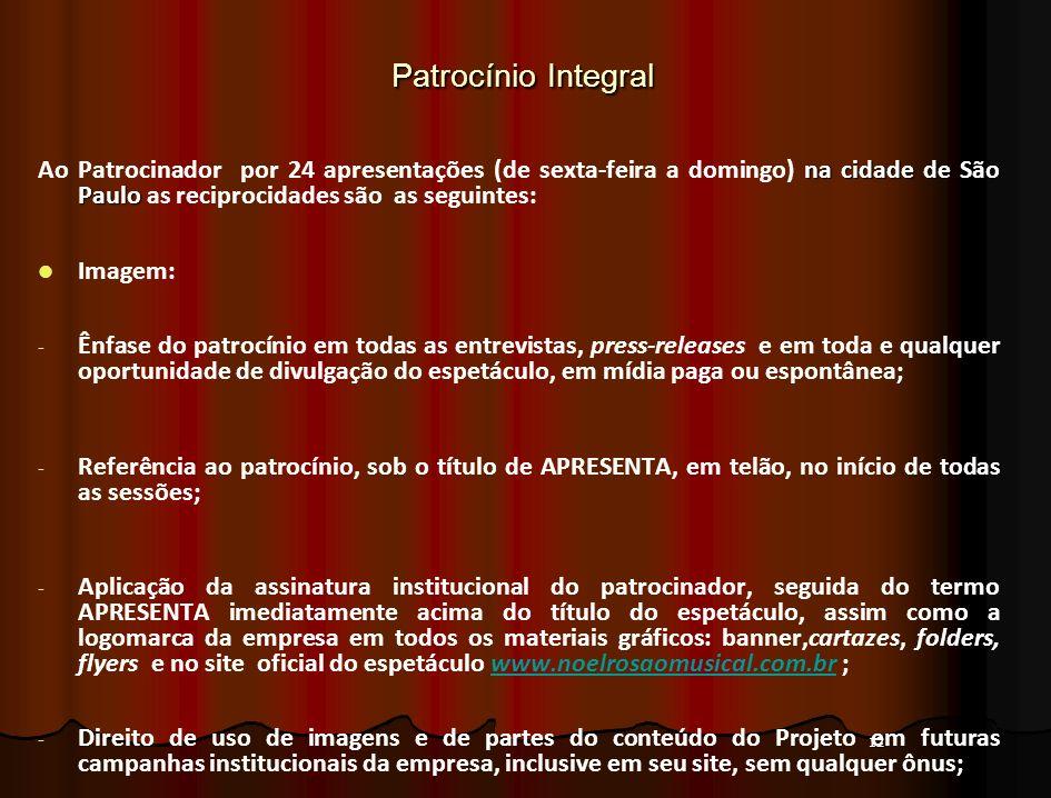12 Patrocínio Integral na cidade de São Paulo Ao Patrocinador por 24 apresentações (de sexta-feira a domingo) na cidade de São Paulo as reciprocidades