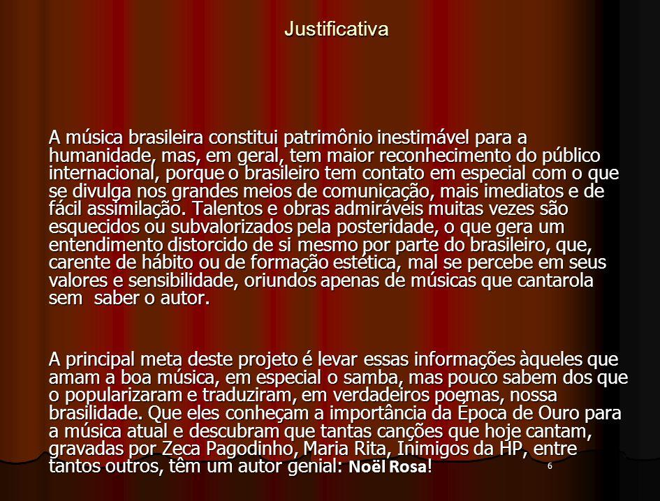 6Justificativa A música brasileira constitui patrimônio inestimável para a humanidade, mas, em geral, tem maior reconhecimento do público internaciona