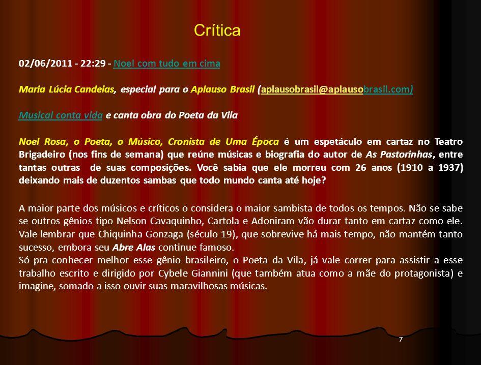 7 Crítica 02/06/2011 - 22:29 - Noel com tudo em cimaNoel com tudo em cima Maria Lúcia Candeias, especial para o Aplauso Brasil (aplausobrasil@aplausob