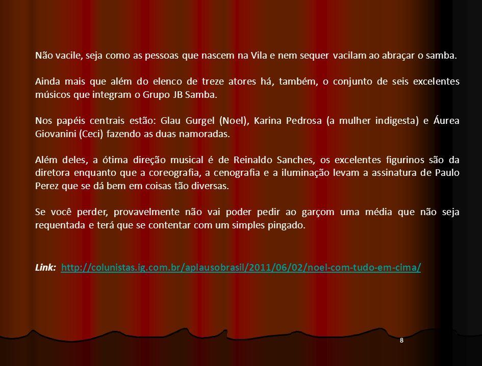 8 Não vacile, seja como as pessoas que nascem na Vila e nem sequer vacilam ao abraçar o samba. Ainda mais que além do elenco de treze atores há, també