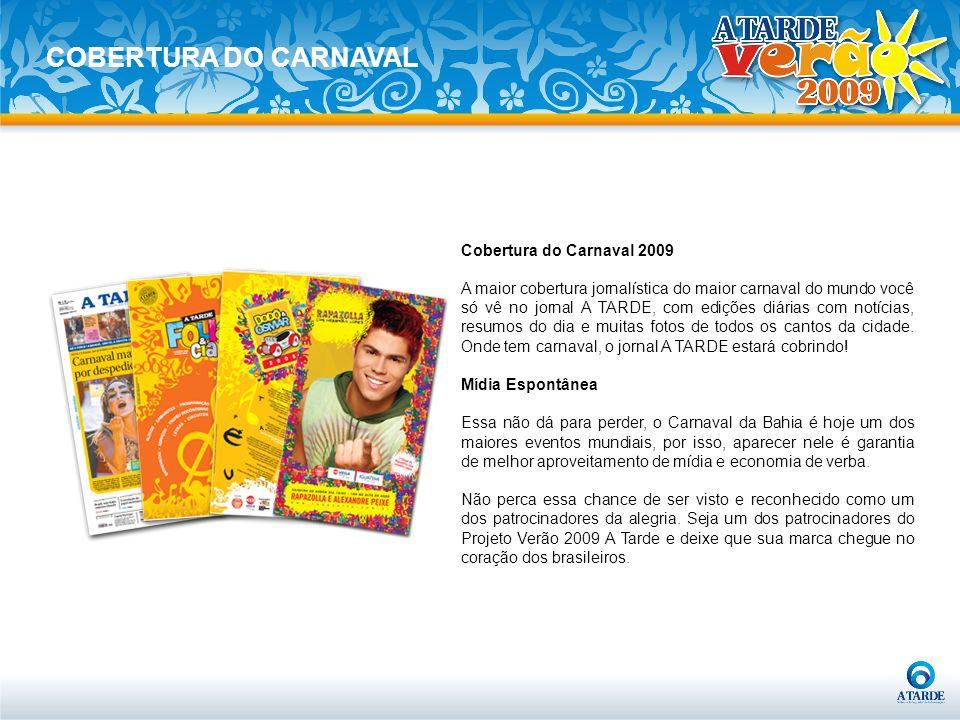 Cobertura do Carnaval 2009 A maior cobertura jornalística do maior carnaval do mundo você só vê no jornal A TARDE, com edições diárias com notícias, r