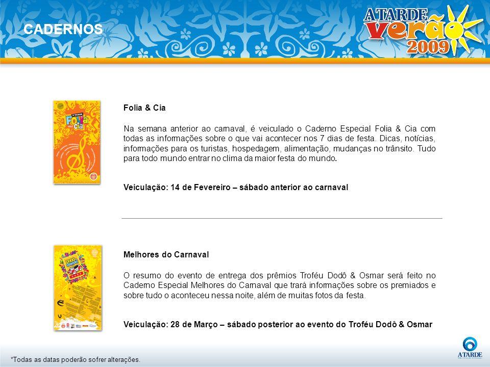 Folia & Cia Na semana anterior ao carnaval, é veiculado o Caderno Especial Folia & Cia com todas as informações sobre o que vai acontecer nos 7 dias d