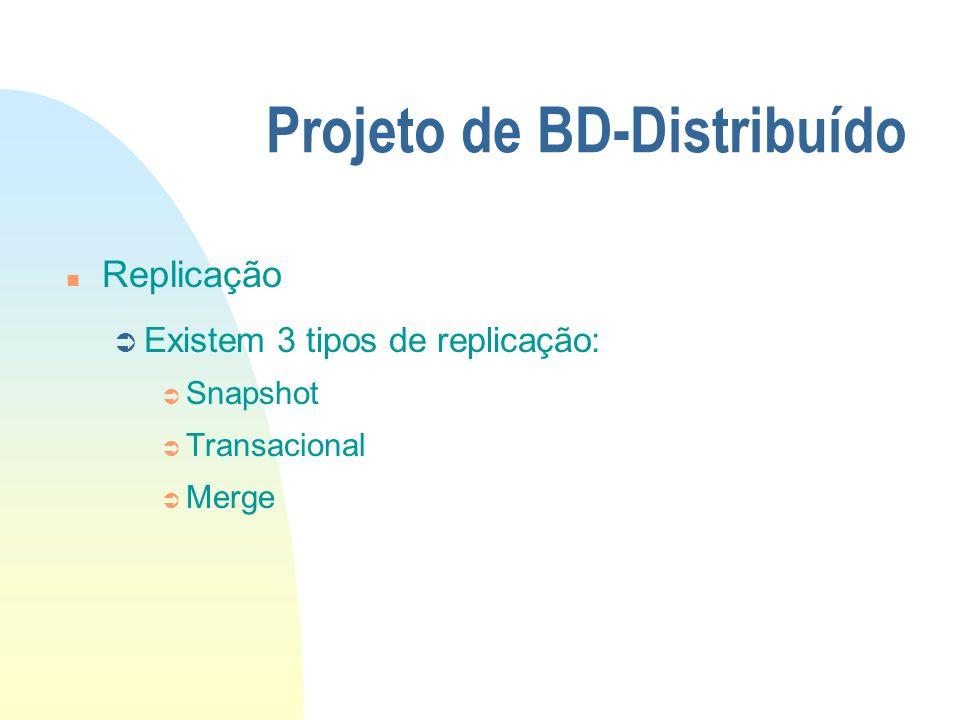 Projeto de BD-Distribuído n Replicação Ü Existem 3 tipos de replicação: Ü Snapshot Ü Transacional Ü Merge