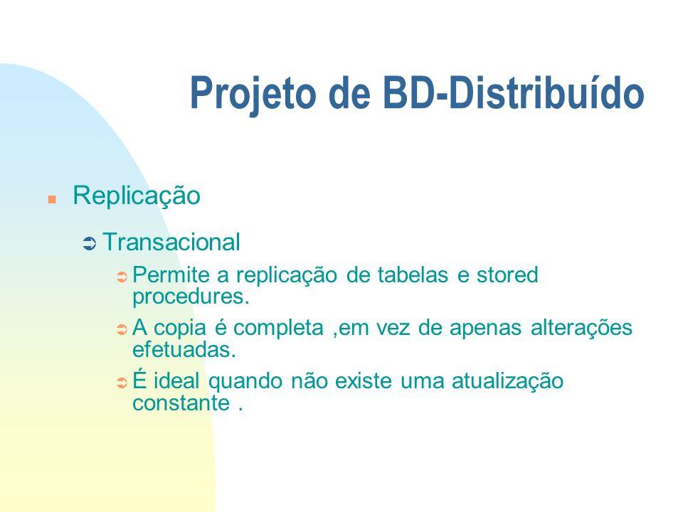 Projeto de BD-Distribuído n Replicação Ü Transacional Ü Permite a replicação de tabelas e stored procedures. Ü A copia é completa,em vez de apenas alt