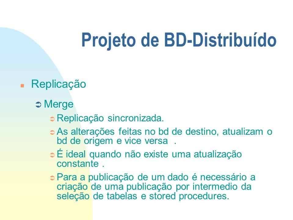 Projeto de BD-Distribuído n Replicação Ü Merge Ü Replicação sincronizada. Ü As alterações feitas no bd de destino, atualizam o bd de origem e vice ver