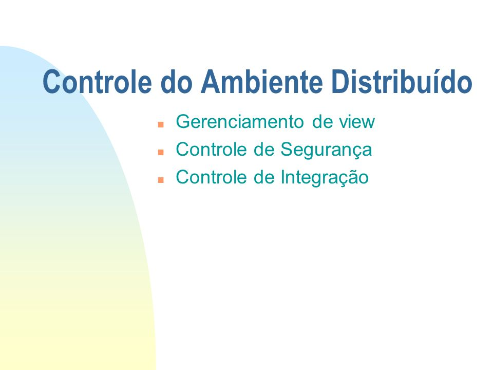 Controle do Ambiente Distribuído n Gerenciamento de view n Controle de Segurança n Controle de Integração