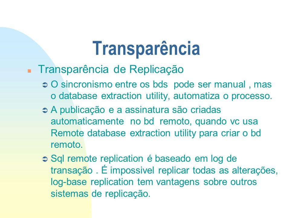 Transparência n Transparência de Replicação Ü O sincronismo entre os bds pode ser manual, mas o database extraction utility, automatiza o processo. Ü