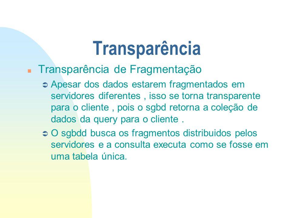 Transparência n Transparência de Fragmentação Ü Apesar dos dados estarem fragmentados em servidores diferentes, isso se torna transparente para o clie