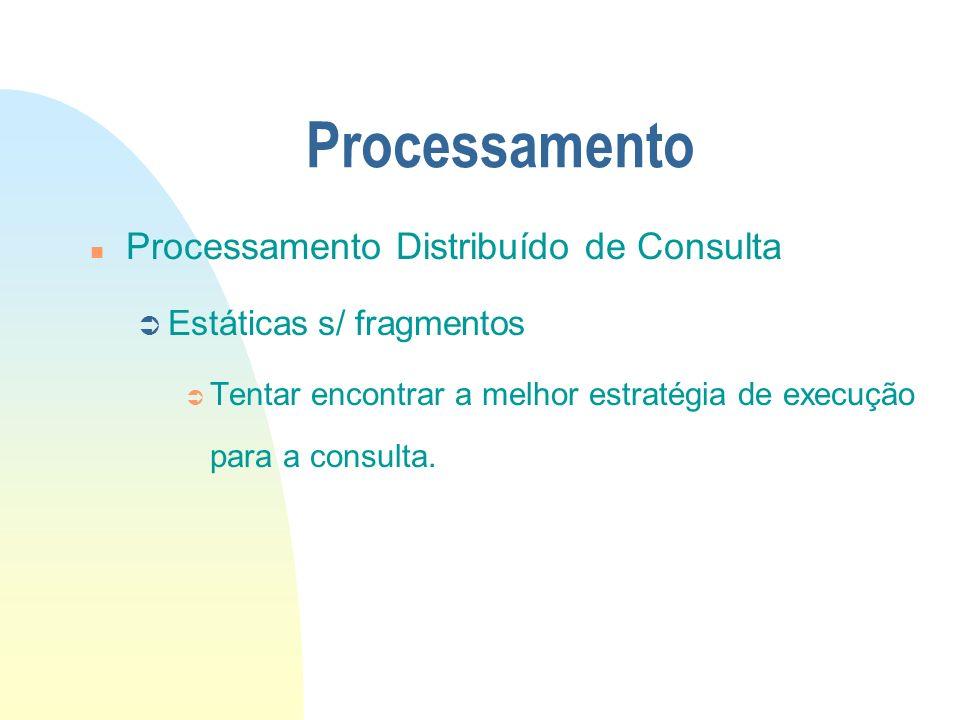Processamento n Processamento Distribuído de Consulta Ü Estáticas s/ fragmentos Ü Tentar encontrar a melhor estratégia de execução para a consulta.