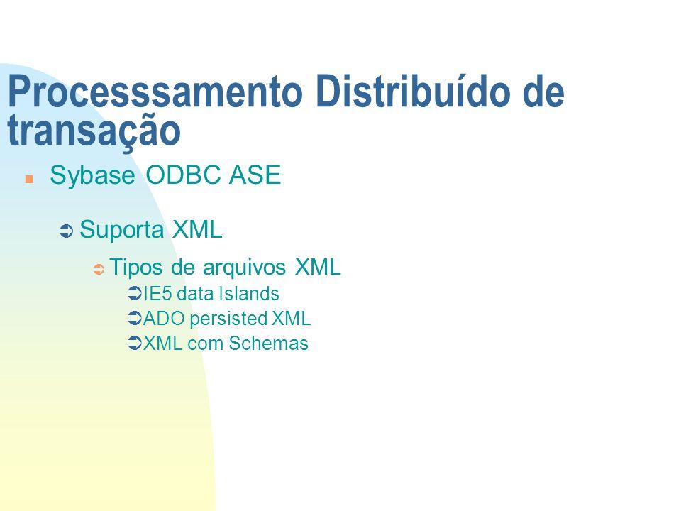 Processsamento Distribuído de transação n Sybase ODBC ASE Ü Suporta XML Ü Tipos de arquivos XML ÜIE5 data Islands ÜADO persisted XML ÜXML com Schemas