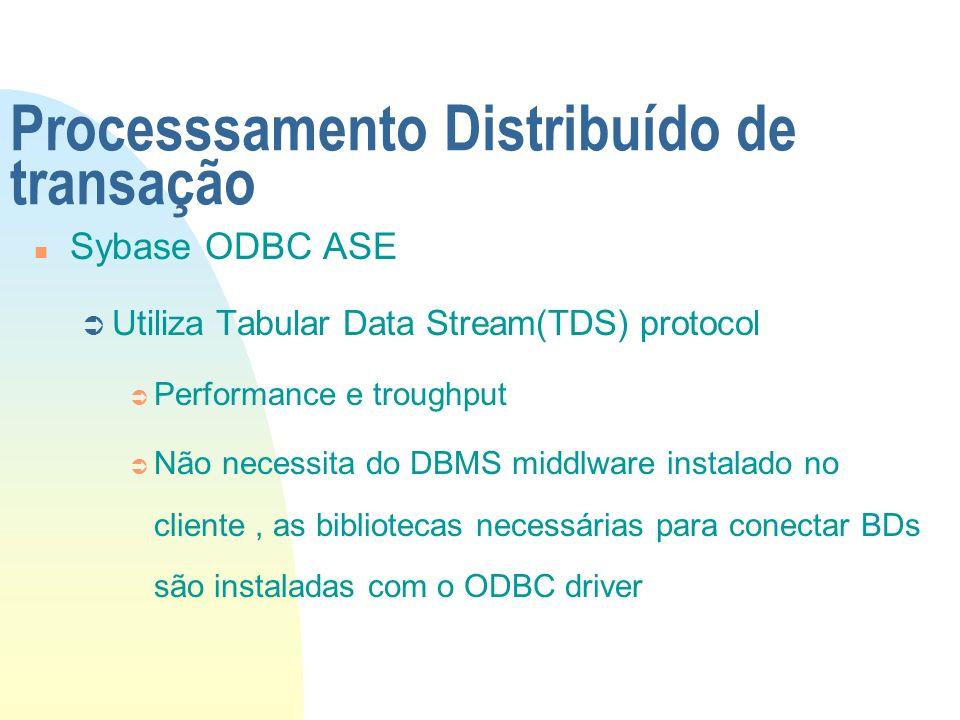 Processsamento Distribuído de transação n Sybase ODBC ASE Ü Utiliza Tabular Data Stream(TDS) protocol Ü Performance e troughput Ü Não necessita do DBM