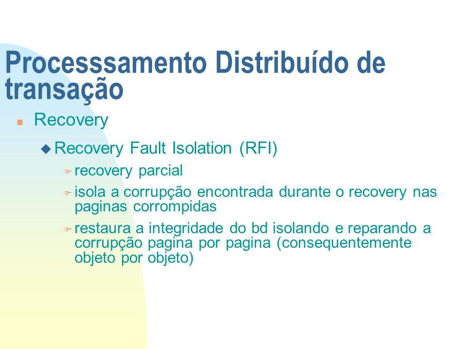 Processsamento Distribuído de transação n Recovery u Recovery Fault Isolation (RFI) F recovery parcial F isola a corrupção encontrada durante o recove