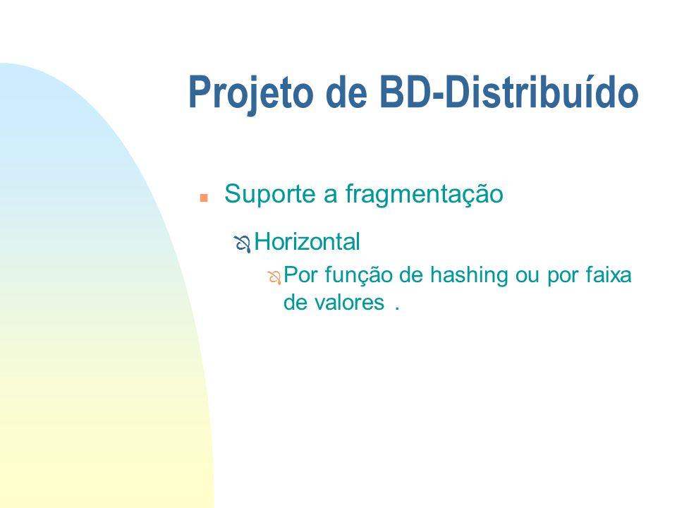 Projeto de BD-Distribuído n Suporte a fragmentação Ô Horizontal Por função de hashing ou por faixa de valores.