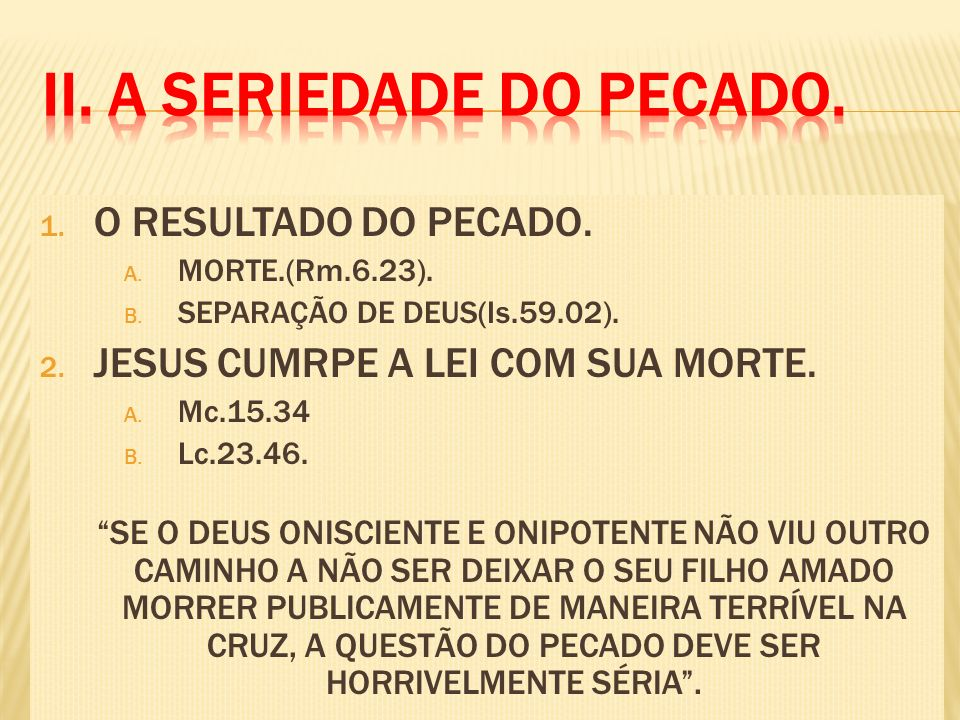 1. O RESULTADO DO PECADO. A. MORTE.(Rm.6.23). B. SEPARAÇÃO DE DEUS(Is.59.02). 2. JESUS CUMRPE A LEI COM SUA MORTE. A. Mc.15.34 B. Lc.23.46. SE O DEUS