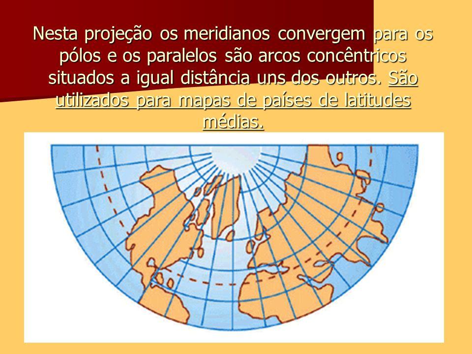 Nesta projeção os meridianos convergem para os pólos e os paralelos são arcos concêntricos situados a igual distância uns dos outros. São utilizados p