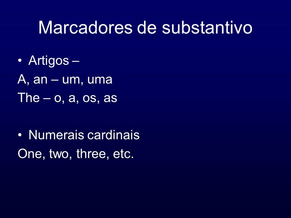 Marcadores de substantivo Artigos – A, an – um, uma The – o, a, os, as Numerais cardinais One, two, three, etc.