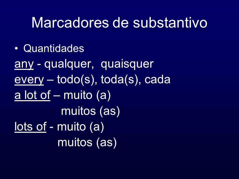 Marcadores de substantivo Quantidades any - qualquer, quaisquer every – todo(s), toda(s), cada a lot of – muito (a) muitos (as) lots of - muito (a) mu