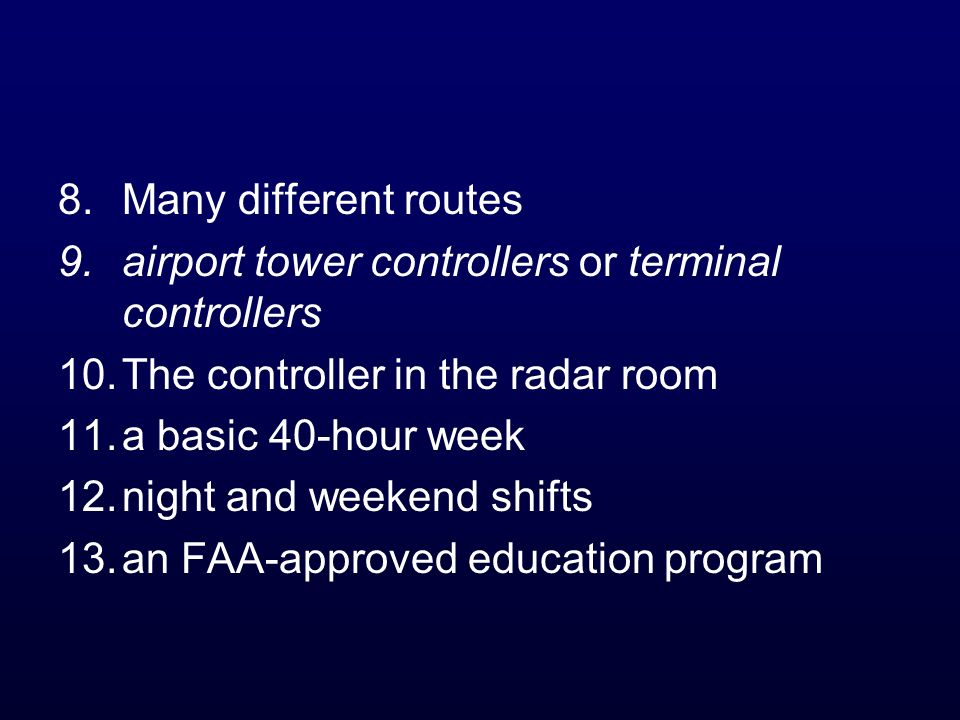 8.Many different routes 9.airport tower controllers or terminal controllers 10.The controller in the radar room 11.a basic 40-hour week 12.night and w