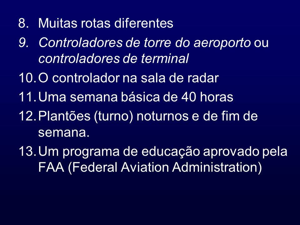 8.Muitas rotas diferentes 9.Controladores de torre do aeroporto ou controladores de terminal 10.O controlador na sala de radar 11.Uma semana básica de