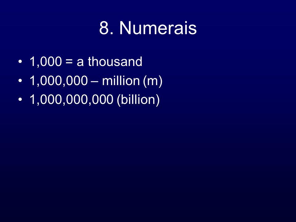 8. Numerais 1,000 = a thousand 1,000,000 – million (m) 1,000,000,000 (billion)