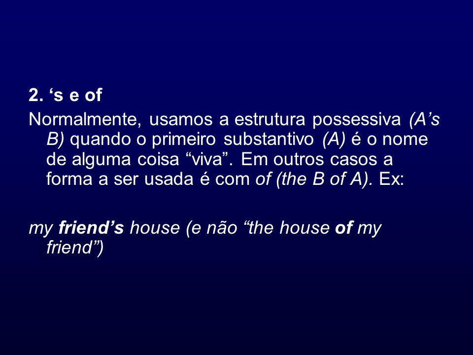 2. s e of Normalmente, usamos a estrutura possessiva (As B) quando o primeiro substantivo (A) é o nome de alguma coisa viva. Em outros casos a forma a