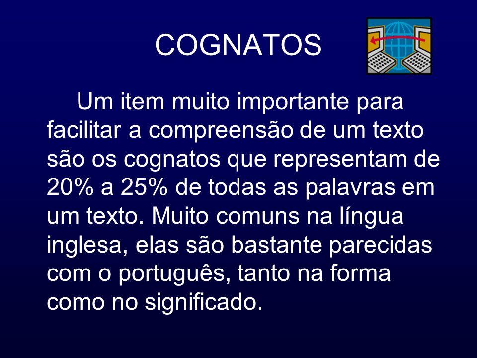 COGNATOS Um item muito importante para facilitar a compreensão de um texto são os cognatos que representam de 20% a 25% de todas as palavras em um tex