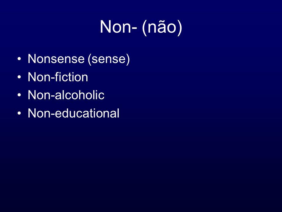 Non- (não) Nonsense (sense) Non-fiction Non-alcoholic Non-educational