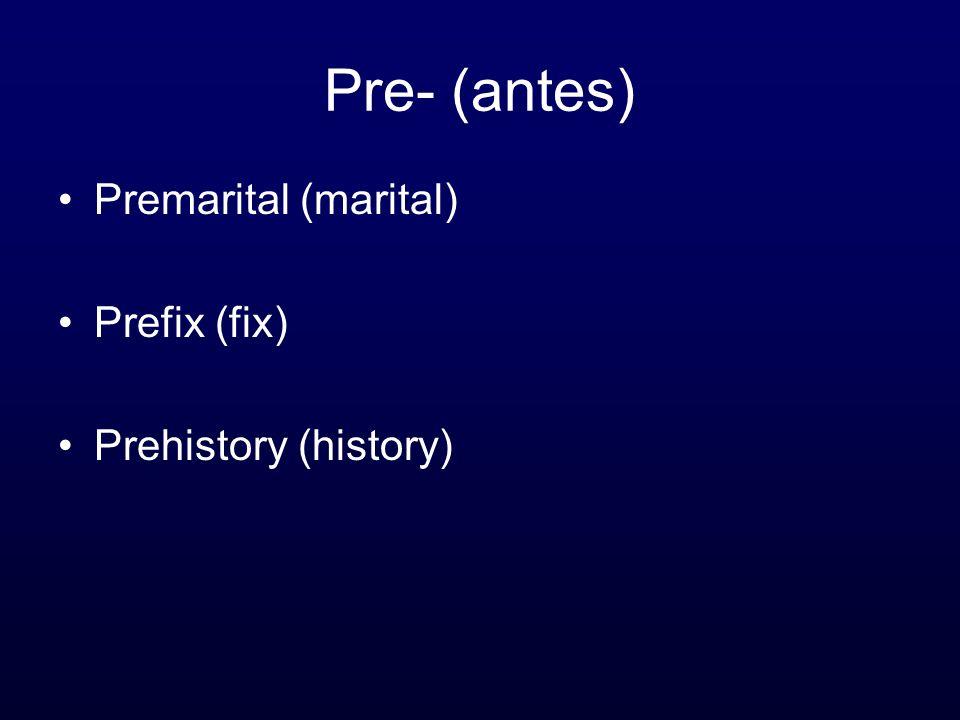 Pre- (antes) Premarital (marital) Prefix (fix) Prehistory (history)
