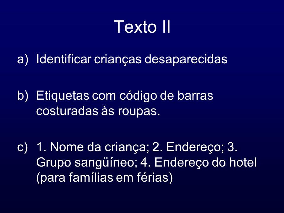 Texto II a)Identificar crianças desaparecidas b)Etiquetas com código de barras costuradas às roupas. c)1. Nome da criança; 2. Endereço; 3. Grupo sangü