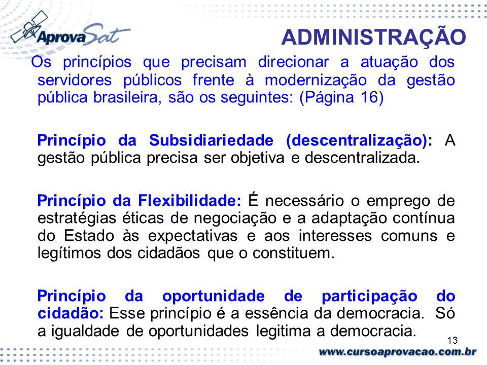 13 ADMINISTRAÇÃO Os princípios que precisam direcionar a atuação dos servidores públicos frente à modernização da gestão pública brasileira, são os se